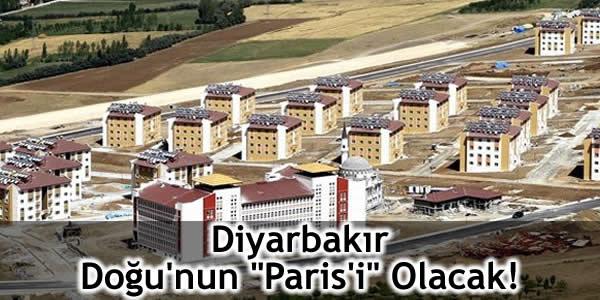 """Diyarbakır Doğu'nun """"Paris'i"""" Olacak!"""
