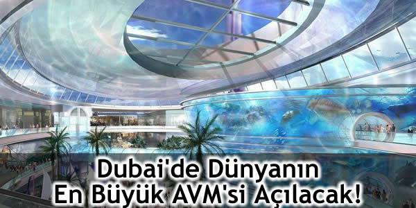 Dubai'de Dünyanın En Büyük AVM'si Açılacak!