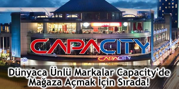 Dünyaca Ünlü Markalar Capacity'de Mağaza Açmak İçin Sırada!