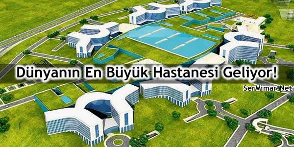 Dünyanın En Büyük Hastanesi Geliyor!