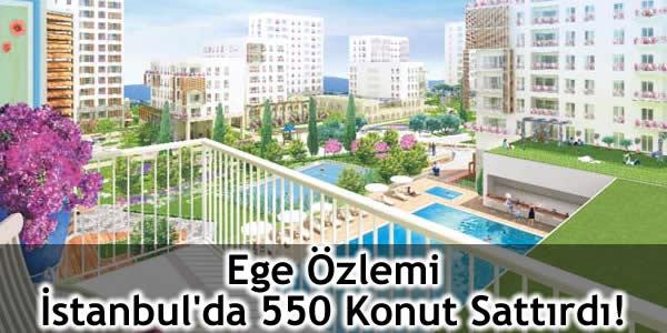 Ege Özlemi İstanbul'da 550 Konut Sattırdı!