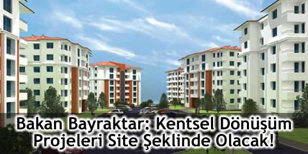 Erdoğan Bayraktar: Kentsel Dönüşüm Projeleri Site Şeklinde Olacak!