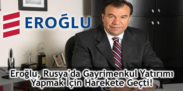 Eroğlu, Rusya'da Gayrimenkul Yatırımı Yapmak İçin Harekete Geçti!