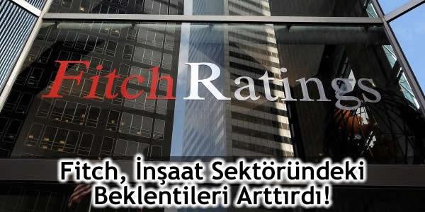 Fitch, İnşaat Sektöründeki Beklentileri Arttırdı!