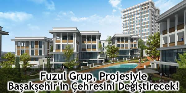 Fuzul Grup, Projesiyle Başakşehir'in Çehresini Değiştirecek!