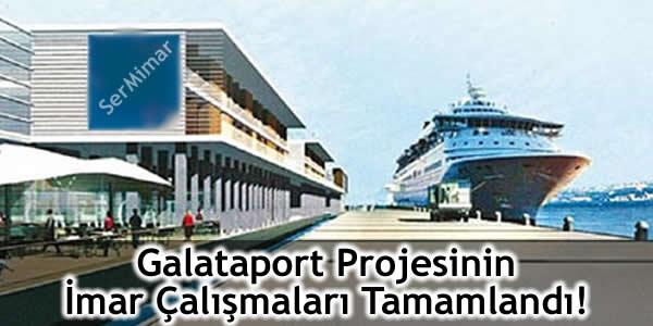 Galataport Projesinin İmar Çalışmaları Tamamlandı!