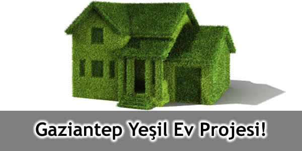 Gaziantep Yeşil Ev Projesi!