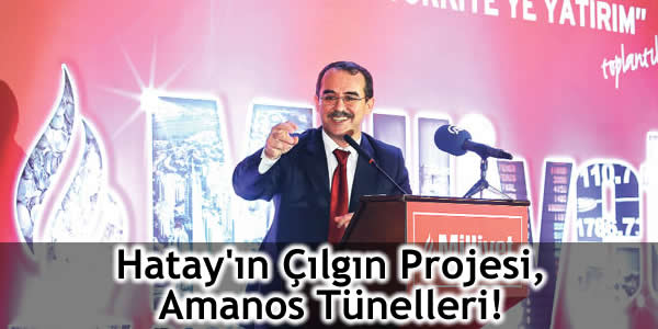 Adalet Bakanı Sadullah Ergin, amanos tüneli, Hassa, hatay amanos tüneli, Hatay Tünel, Payas