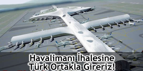 Havalimanı İhalesine Türk Ortakla Gireriz!