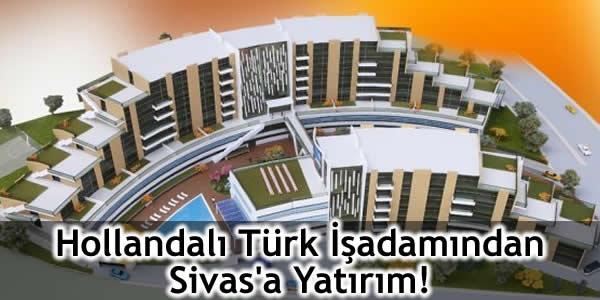 Hollandalı Türk İşadamından Sivas'a Yatırım!