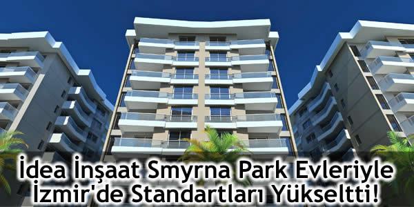 İdea İnşaat Smyrna Park Evleriyle İzmir'de Standartları Yükseltti!