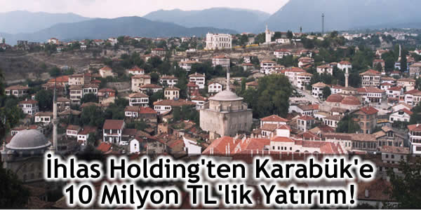 İhlas Holding'ten Karabük'e 10 Milyon TL'lik Yatırım!