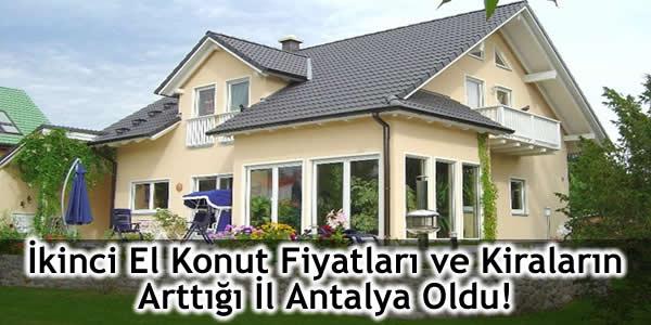 İkinci El Konut Fiyatları ve Kiraların Arttığı İl Antalya Oldu!