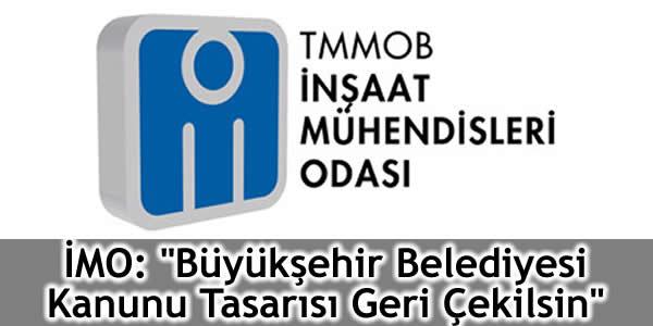 """İMO: """"Büyükşehir Belediyesi Kanunu Tasarısı Geri Çekilsin"""""""