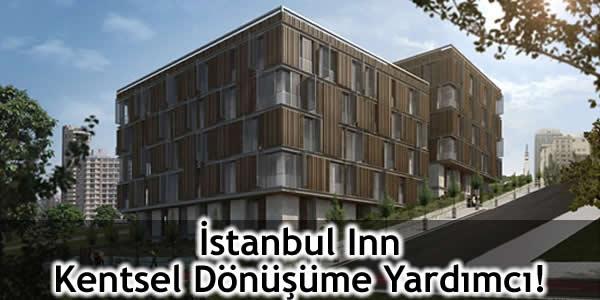 İstanbul Inn Kentsel Dönüşüme Yardımcı!