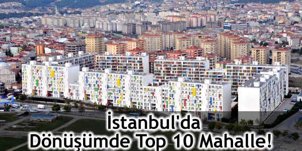 İstanbul'da Dönüşümde Top 10 Mahalle!
