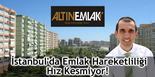 İstanbul'da Emlak Hareketliliği Hız Kesmiyor!