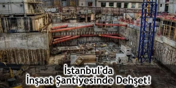 İstanbul'da İnşaat Şantiyesinde Dehşet!