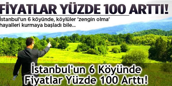 İstanbul'un 6 Köyünde Fiyatlar Yüzde 100 Arttı!