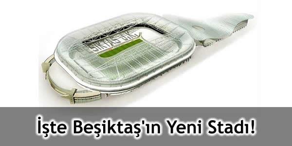 İşte Beşiktaş'ın Yeni Stadı!