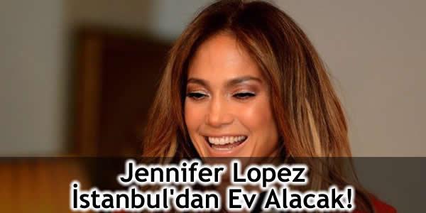 Jennifer Lopez İstanbul'dan Ev Alacak!