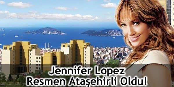 Jennifer Lopez Resmen Ataşehirli Oldu!