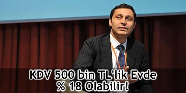 KDV 500 bin TL'lik Evde % 18 Olabilir!