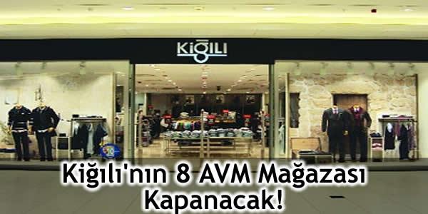 Kiğılı'nın 8 AVM Mağazası Kapanacak!