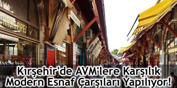 Kırşehir'de AVM'lere Karşılık Modern Esnaf Çarşıları Yapılıyor!