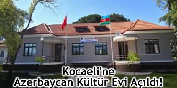 Kocaeli'ne Azerbaycan Kültür Evi Açıldı!