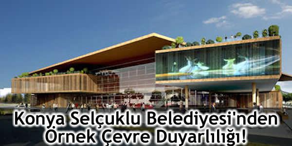 Konya Selçuklu Belediyesi'nden Örnek Çevre Duyarlılığı!