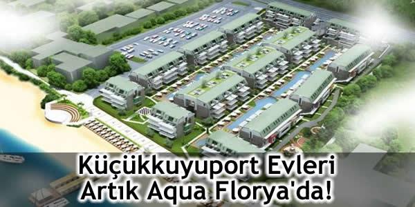 Küçükkuyuport Evleri Artık Aqua Florya'da!