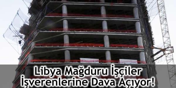 Libya Mağduru İşçiler İşverenlerine Dava Açıyor!