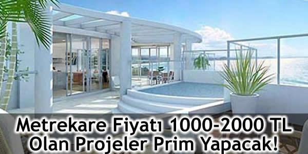 Metrekare Fiyatı 1000-2000 TL Olan Projeler Prim Yapacak!