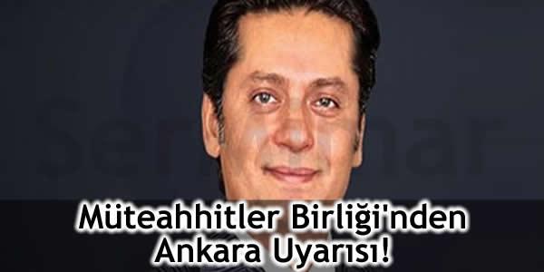 Müteahhitler Birliği'nden Ankara Uyarısı!