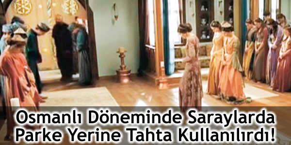 Osmanlı Döneminde Saraylarda Parke Yerine Tahta Kullanılırdı!