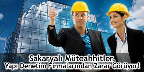 Sakaryalı Müteahhitler, Yapı Denetim Firmalarının Kapatılmasından Zarar Görüyor!