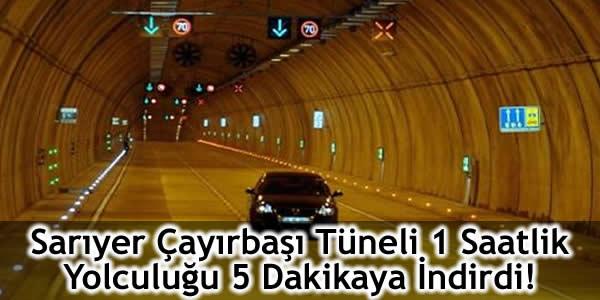Sarıyer Çayırbaşı Tüneli 1 Saatlik Yolculuğu 5 Dakikaya İndirdi!