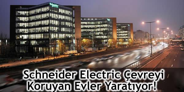 Schneider Electric Çevreyi Koruyan Evler Yaratıyor!