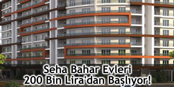 Seha Bahar Evleri 200 Bin Lira'dan Başlıyor!