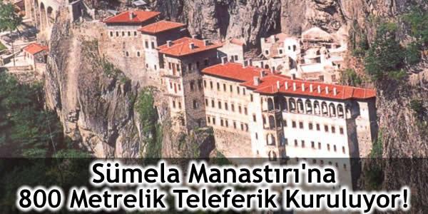 Sümela Manastırı'na 800 Metrelik Teleferik Kuruluyor!