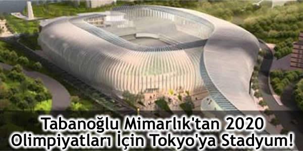 Tabanoğlu Mimarlık'tan 2020 Olimpiyatları İçin Tokyo'ya Stadyum!