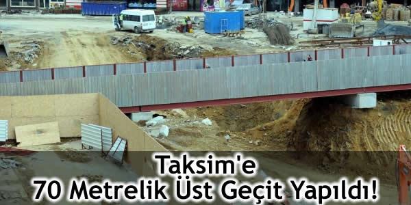 Taksim'e 70 Metrelik Üst Geçit Yapıldı!