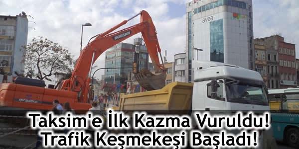 Taksim'e İlk Kazma Vuruldu! Trafik Keşmekeşi Başladı!