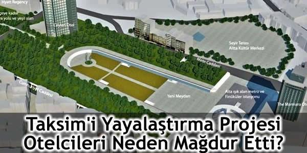 Taksim'i Yayalaştırma Projesi Otelcileri Neden Mağdur Etti?