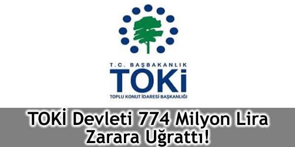TOKİ Devleti 774 Milyon Lira Zarara Uğrattı!
