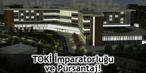 TOKİ İmparatorluğu ve Pursantaj!