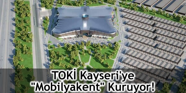 "TOKİ Kayseri'ye ""Mobilyakent"" Kuruyor!"