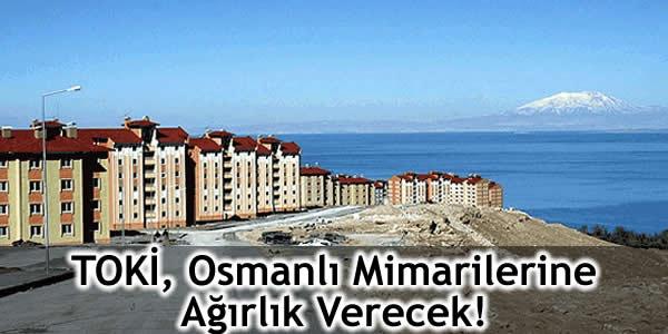TOKİ, Osmanlı Mimarilerine Ağırlık Verecek!