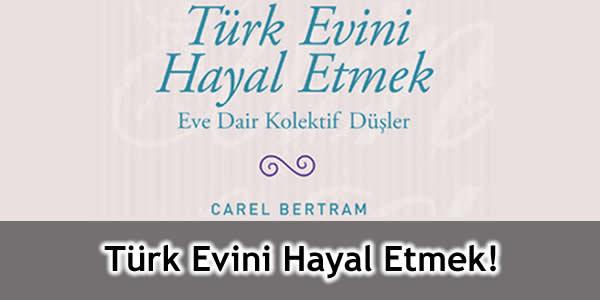 Türk Evini Hayal Etmek!